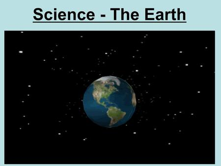 Science - The Earth. WALT: Name the different layers of the earth.