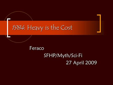 1984: Heavy is the Cost FeracoSFHP/Myth/Sci-Fi 27 April 2009.