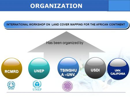 COMPANY LOGO ORGANIZATION INTERNATIONAL WORKSHOP ON LAND COVER MAPPING FOR THE AFRICAN CONTINENT Has been organized by RCMRD USDI UNEP TSINGHU A –UNV.