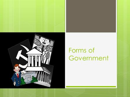 Forms of Government. Four Functions of Government  Keep Order (pass & enforce laws, create courts)  Provide Security (establish armed forces, protect.