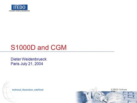 © ITEDO Software 2004 S1000D and CGM Dieter Weidenbrueck Paris July 21, 2004.