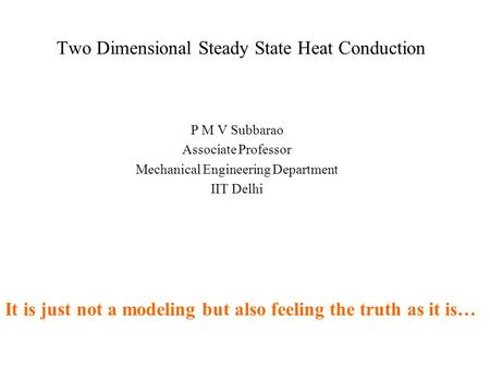 Two Dimensional Steady State Heat Conduction P M V Subbarao Associate Professor Mechanical Engineering Department IIT Delhi It is just not a modeling.