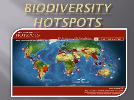 A biodiversity hotspot is a geographic area containing at least 1,500 endemic plant species, but which has already lost at least 70% of species in their.