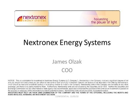 Nextronex Energy Systems James Olzak COO NOTICE: This is a solicitation for investment in Nextronex Energy Systems LLC (Company). Membership in the Company.