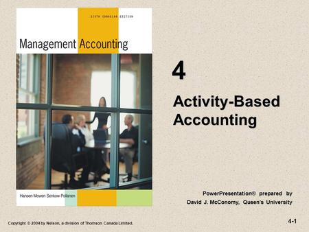 4-1 Copyright © 2004 by Nelson, a division of Thomson Canada Limited. Activity-Based Accounting 4 PowerPresentation® prepared by David J. McConomy, Queen's.