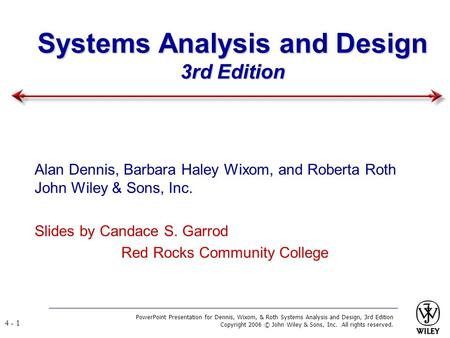 PowerPoint Presentation for Dennis, Wixom, & Roth Systems Analysis and Design, 3rd Edition Copyright 2006 © John Wiley & Sons, Inc. All rights reserved.