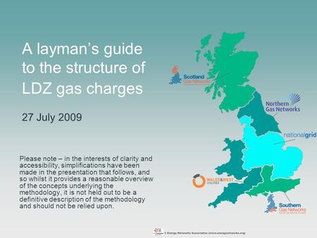 A layman's guide to the structure of LDZ gas charges 27 July 2009 Please note – in the interests of clarity and accessibility, simplifications have been.