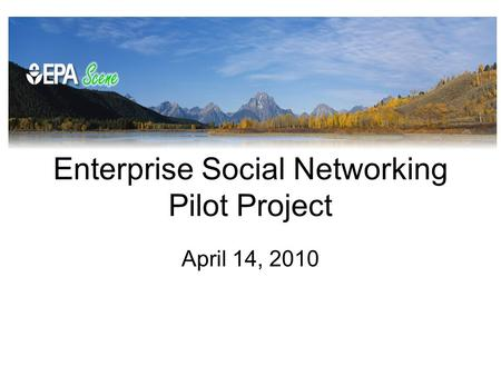 Enterprise Social Networking Pilot Project April 14, 2010.