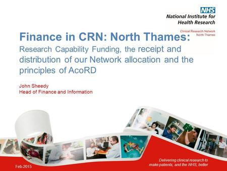 Delivering clinical research to make patients, and the NHS, better Finance in CRN: North Thames: Research Capability Funding, the receipt and distribution.