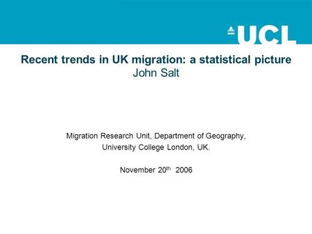 Recent trends in UK migration: a statistical picture John Salt Migration Research Unit, Department of Geography, University College London, UK. November.