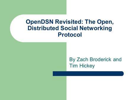 OpenDSN Revisited: The Open, Distributed Social Networking Protocol By Zach Broderick and Tim Hickey.