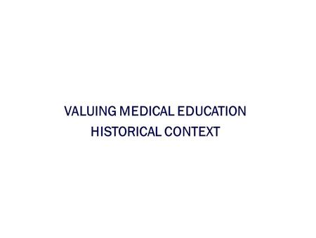 VALUING MEDICAL EDUCATION HISTORICAL CONTEXT. 2002 ACAD. MED. SURVEY Systematic/rational tuition distribution Track resources spent on education Address.