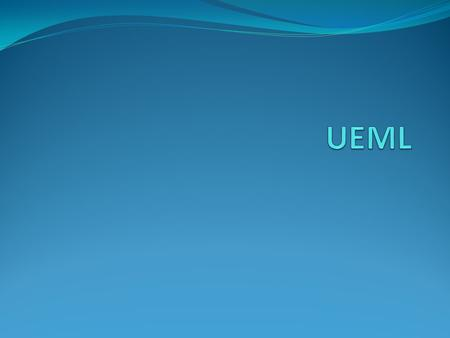 Agenda Why UEML is needed? UEML Overview Common Enterprise Models Ref.:The Unified Enterprise Modelling Language Overview and Further Work-Victor Anaya,