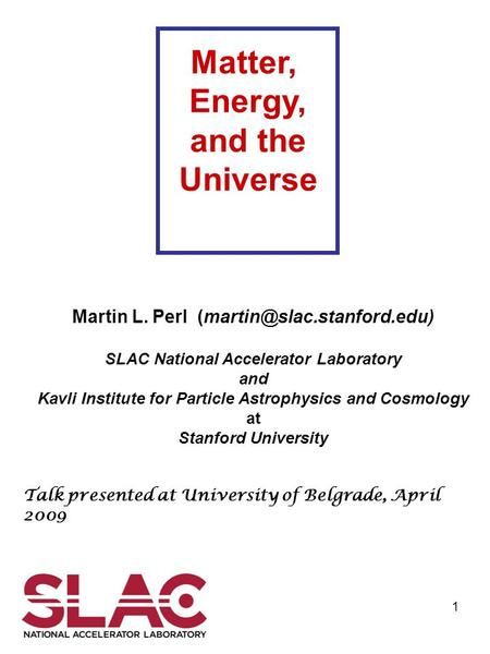 1 Martin L. Perl SLAC National Accelerator Laboratory and Kavli Institute for Particle Astrophysics and Cosmology at Stanford.