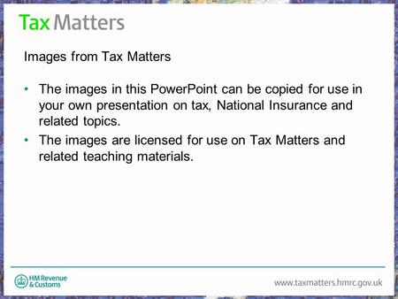 Images from Tax Matters The images in this PowerPoint can be copied for use in your own presentation on tax, National Insurance and related topics. The.