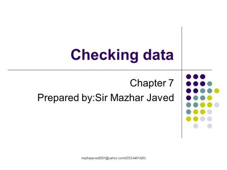 Checking data Chapter 7 Prepared by:Sir Mazhar Javed.