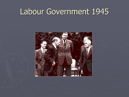 Labour Government 1945. Labour's Election victory in 1945 Reorganisation of the party by Attlee after he became leader in 1935 Labour's policies, in particular.