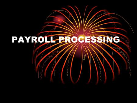 PAYROLL PROCESSING. PAYROLL In a company, payroll is the sum of all financial records of salaries, wages, bonuses, and deductions.
