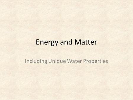 Energy and Matter Including Unique Water Properties.