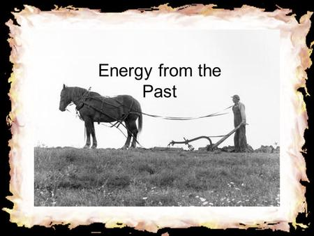 Energy From the Past Energy from the Past Wind Energy Wind is caused by the uneven heating of the earth's surface by the sun. The earth is made up of.