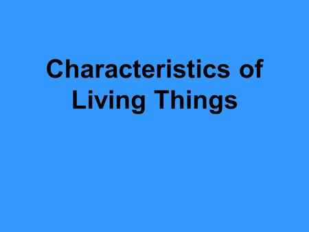 Characteristics of Living Things. 1. 1. Have Cells.