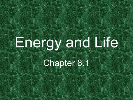 Energy and Life Chapter 8.1.
