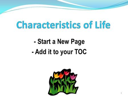- Start a New Page - Add it to your TOC 1. I can list and describe the characteristics of ALL living things. 2.