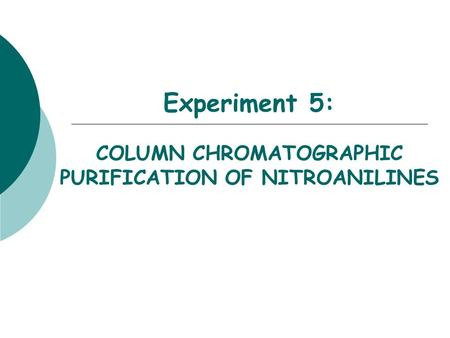 Experiment 5: COLUMN CHROMATOGRAPHIC PURIFICATION OF NITROANILINES.