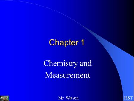 HSTMr. Watson Chapter 1 Chemistry and Measurement.