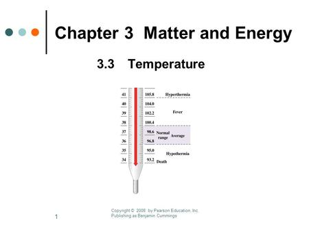 1 Chapter 3 Matter and Energy 3.3Temperature Copyright © 2008 by Pearson Education, Inc. Publishing as Benjamin Cummings.