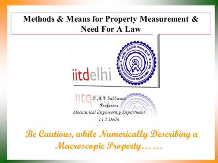 Methods & Means for Property Measurement & Need For A Law P M V Subbarao Professor Mechanical Engineering Department I I T Delhi Be Cautious, while Numerically.