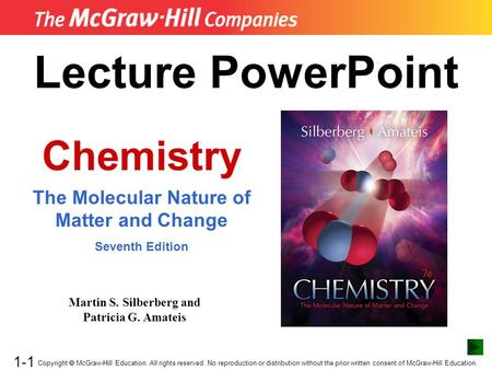1-1 Lecture <strong>PowerPoint</strong> Chemistry The Molecular Nature of Matter and Change Seventh Edition Copyright  McGraw-Hill Education. All rights reserved. No reproduction.