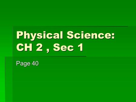 Physical Science: CH 2, Sec 1 Page 40. Warm Up  Make a list of observations about the picture  Form a scientific question about the picture.  Make.