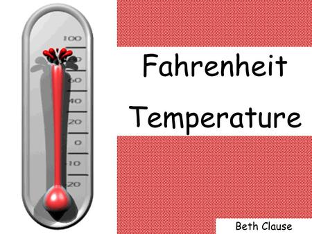 Fahrenheit Temperature Beth Clause. This is the scale we use in the United States of America. The scale is divided into 180 intervals called degrees.
