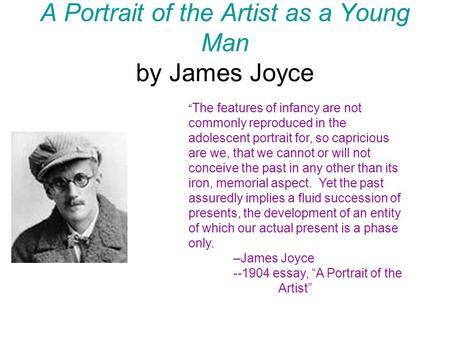 "A Portrait of the Artist as a Young Man by James Joyce "" The features of infancy are not commonly reproduced in the adolescent portrait for, so capricious."