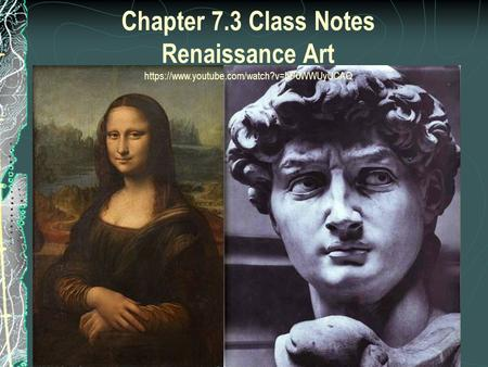 Chapter 7.3 Class Notes Renaissance Art https://www.youtube.com/watch?v=bP0WWUyUCAQ.