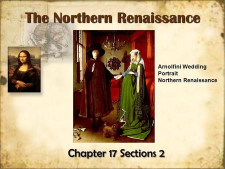 Chapter 17 Sections 2 The Northern Renaissance The Northern Renaissance Arnolfini Wedding Portrait Northern Renaissance.