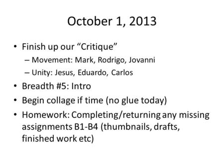"October 1, 2013 Finish up our ""Critique"" – Movement: Mark, Rodrigo, Jovanni – Unity: Jesus, Eduardo, Carlos Breadth #5: Intro Begin collage if time (no."