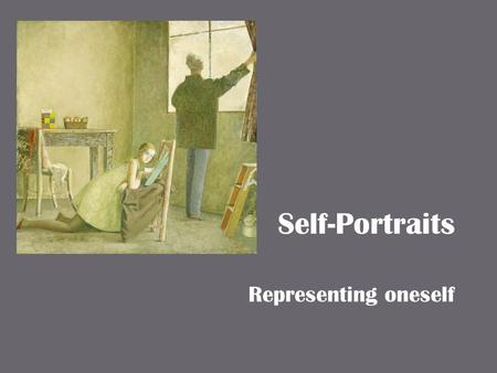 Self-Portraits Representing oneself. Self-Portraits A portrait is an image of a person A self-portrait is an image of oneself created by oneself.