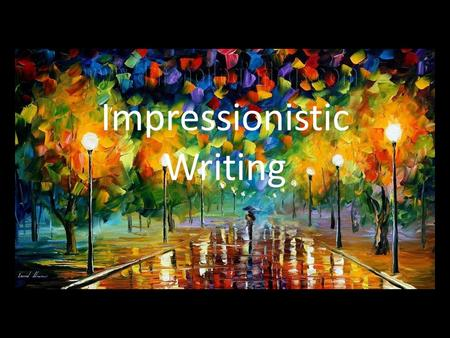 Impressionistic Writing. Impressionism: the depiction (as in literature) of scene, emotion, or character by details intended to achieve a vividness or.
