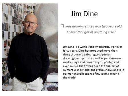 Jim Dine I Was Drawing Since I Was Two Years Old I Never