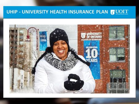 UHIP - UNIVERSITY HEALTH INSURANCE PLAN. Your insurance coverage Full coverage information at www.uhip.cawww.uhip.ca Visits to the doctor or health clinic.