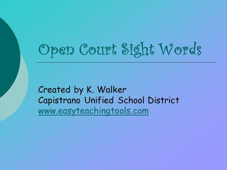 Open Court Sight Words Created by K. Walker Capistrano Unified School District www.easyteachingtools.com.