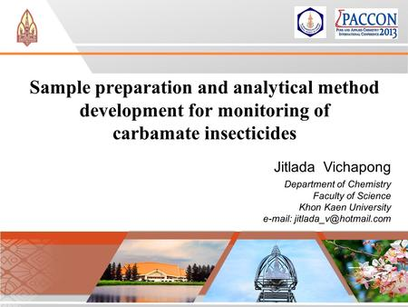 Sample preparation and analytical method development for monitoring of carbamate insecticides Jitlada Vichapong Department of Chemistry Faculty of Science.