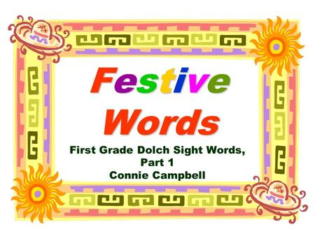 Festive Words Festive Words First Grade Dolch Sight Words, Part 1 Connie Campbell.