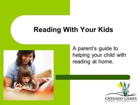 Reading With Your Kids A parent's guide to helping your child with reading at home.