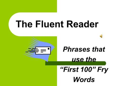 "The Fluent Reader Phrases that use the ""First 100"" Fry Words."