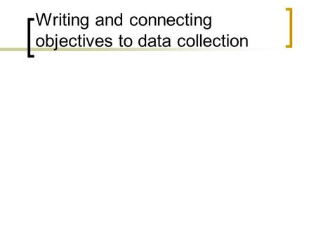 Writing and connecting objectives to data collection.