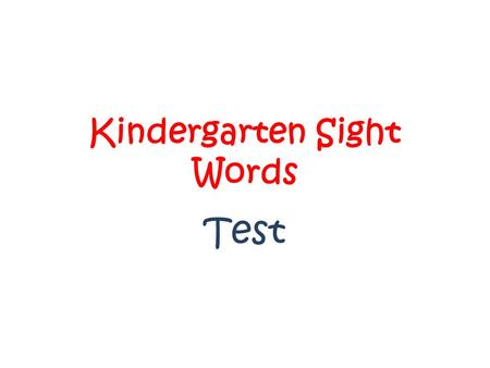 Kindergarten Sight Words Test. Sight Words Is this word the Yes A No B A B.