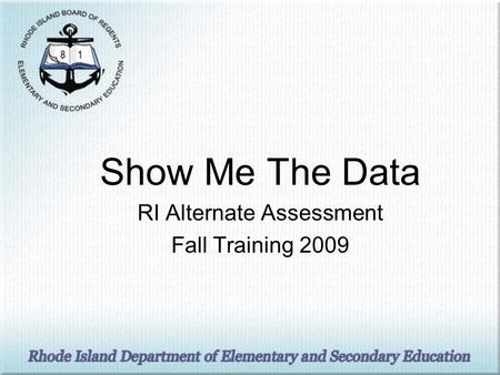 Show Me The Data RI Alternate Assessment Fall Training 2009.